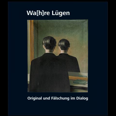 Wa[h]re Lügen – Original und Fälschung im Dialog